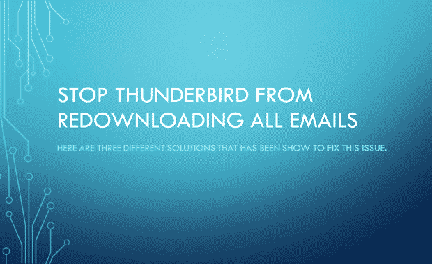Stop Thunderbird from Redownloading all Emails